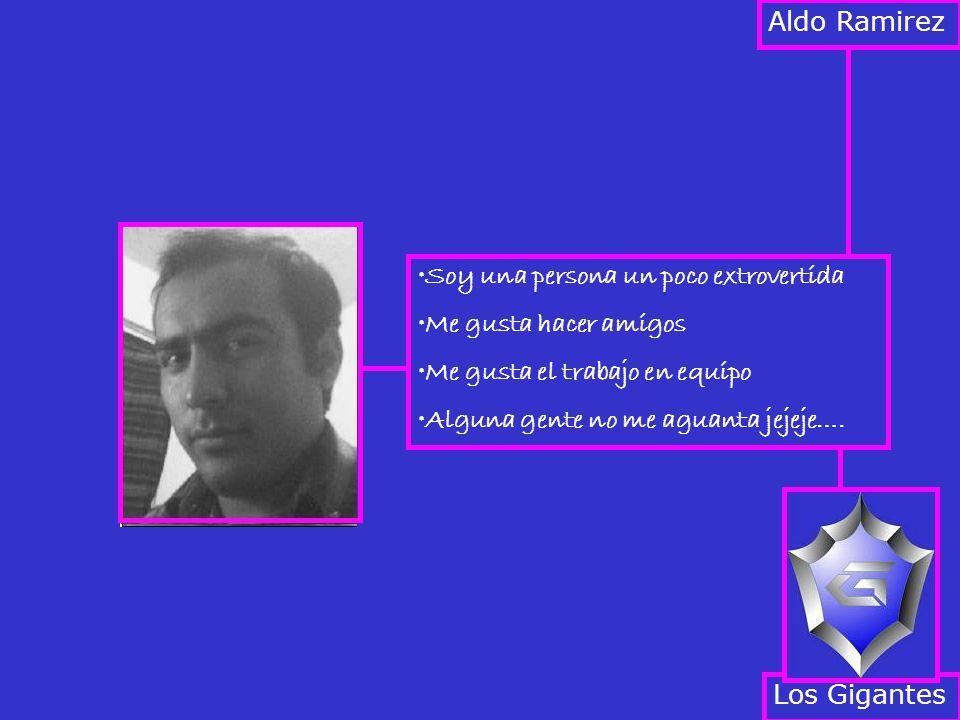 Aldo Ramirez Soy una persona un poco extrovertida. Me gusta hacer amigos. Me gusta el trabajo en equipo.