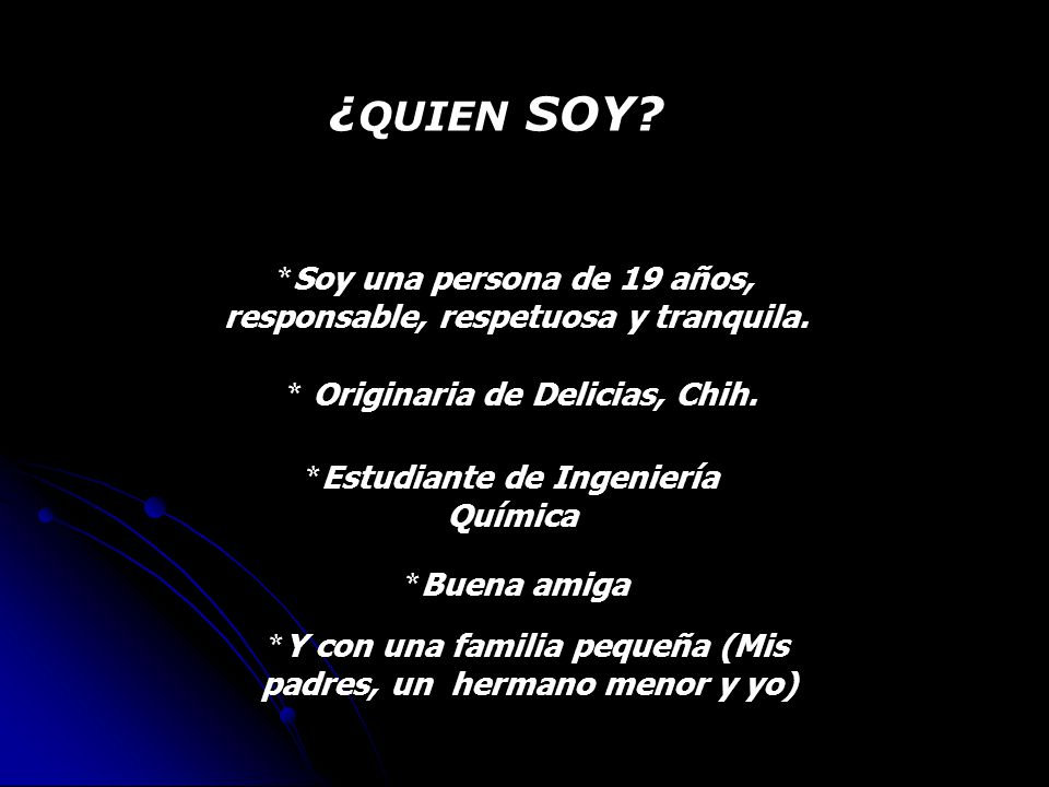 ¿QUIEN SOY Soy una persona de 19 años, responsable, respetuosa y tranquila. Originaria de Delicias, Chih.