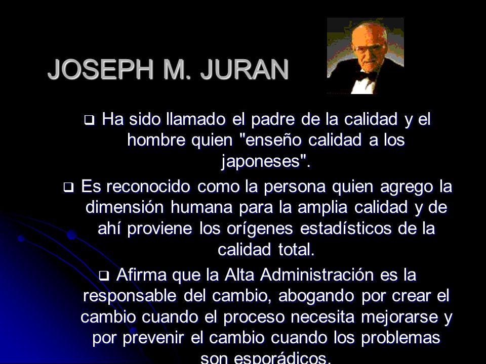 JOSEPH M. JURAN Ha sido llamado el padre de la calidad y el hombre quien enseño calidad a los japoneses .