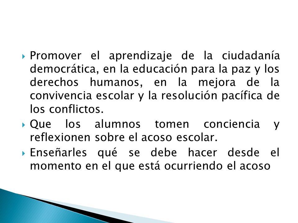 Promover el aprendizaje de la ciudadanía democrática, en la educación para la paz y los derechos humanos, en la mejora de la convivencia escolar y la resolución pacífica de los conflictos.