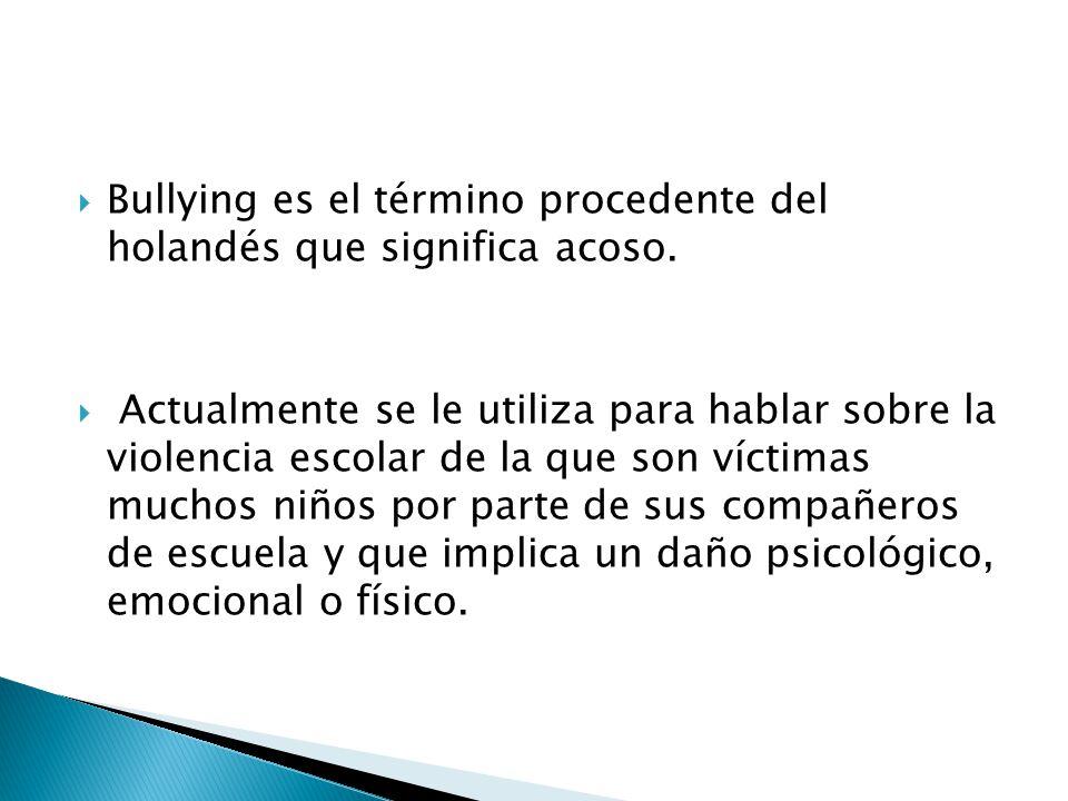 Bullying es el término procedente del holandés que significa acoso.