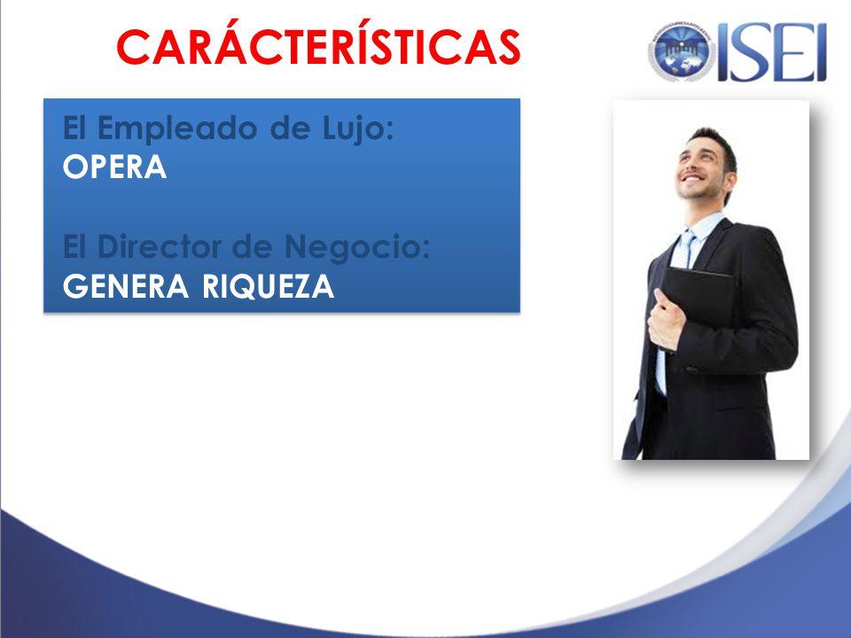 El Empleado de Lujo: OPERA El Director de Negocio: GENERA RIQUEZA