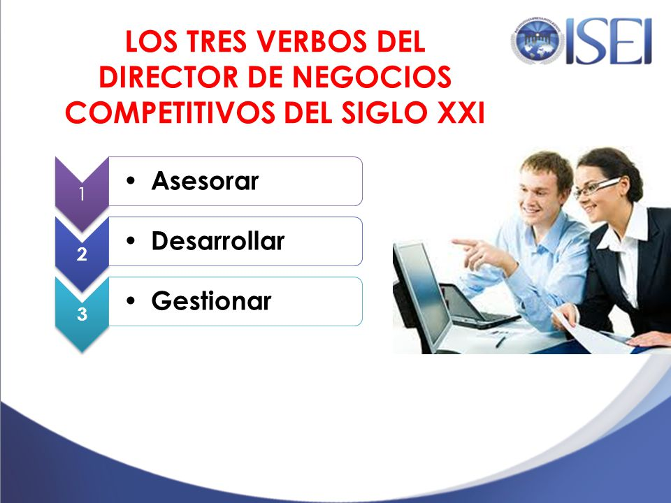 LOS TRES VERBOS DEL DIRECTOR DE NEGOCIOS COMPETITIVOS DEL SIGLO XXI