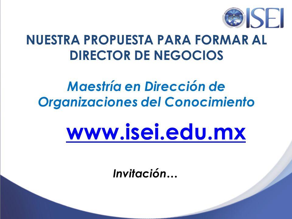 NUESTRA PROPUESTA PARA FORMAR AL DIRECTOR DE NEGOCIOS Maestría en Dirección de Organizaciones del Conocimiento