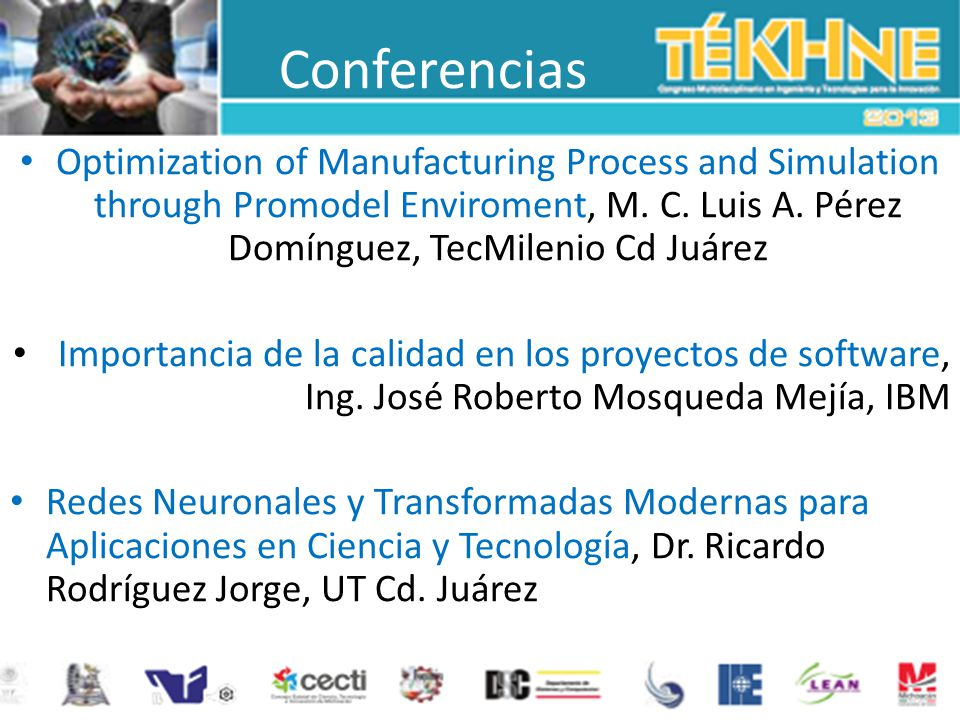 Conferencias Optimization of Manufacturing Process and Simulation through Promodel Enviroment, M. C. Luis A. Pérez Domínguez, TecMilenio Cd Juárez.