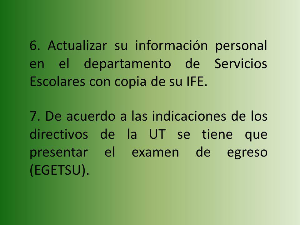 6. Actualizar su información personal en el departamento de Servicios Escolares con copia de su IFE.