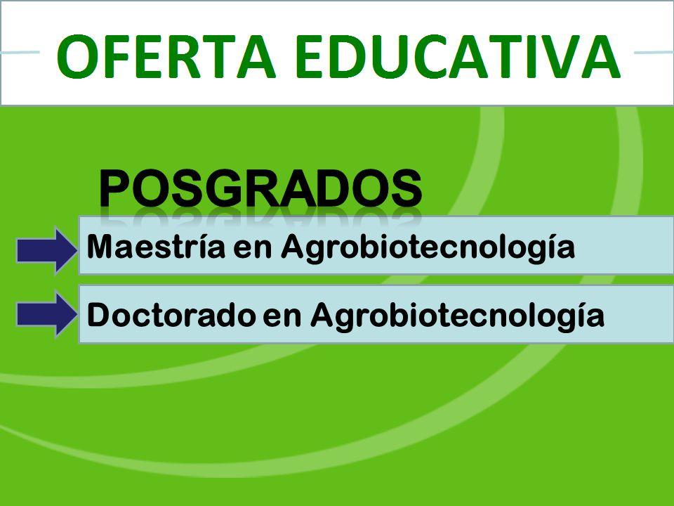 POSGRADOS Maestría en Agrobiotecnología Doctorado en Agrobiotecnología