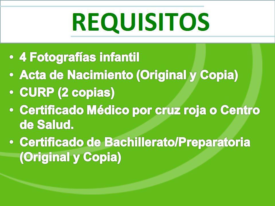4 Fotografías infantil Acta de Nacimiento (Original y Copia) CURP (2 copias) Certificado Médico por cruz roja o Centro de Salud.
