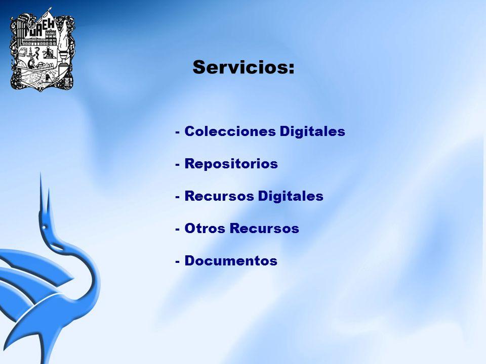 Servicios: - Colecciones Digitales - Repositorios - Recursos Digitales
