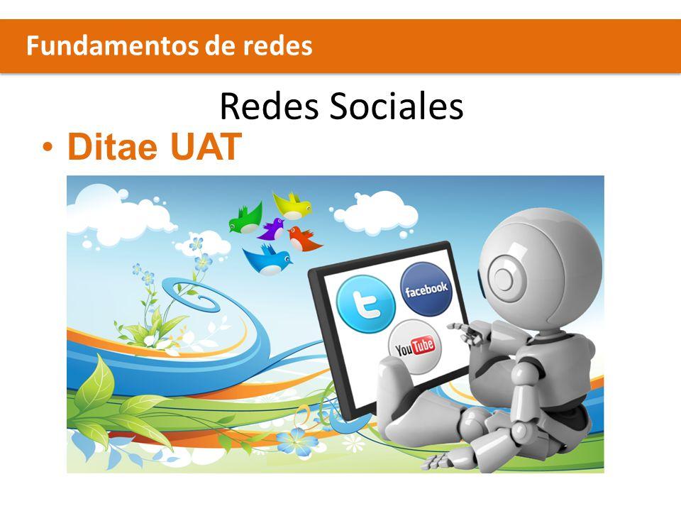 Fundamentos de redes Redes Sociales Ditae UAT