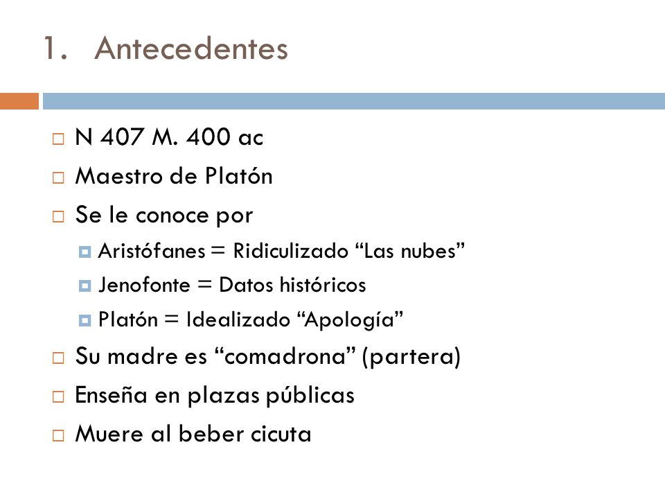 Antecedentes N 407 M. 400 ac Maestro de Platón Se le conoce por