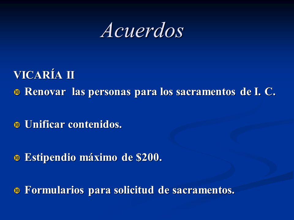Acuerdos VICARÍA II Renovar las personas para los sacramentos de I. C.