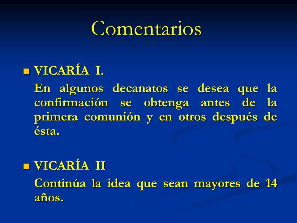 Comentarios VICARÍA I. En algunos decanatos se desea que la confirmación se obtenga antes de la primera comunión y en otros después de ésta.