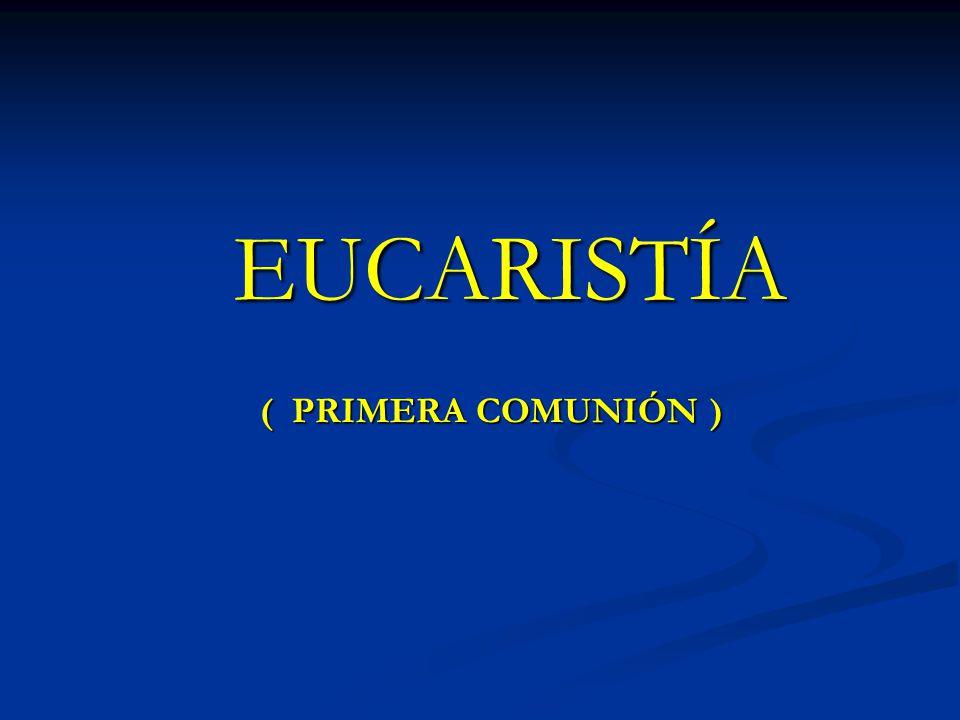 EUCARISTÍA ( PRIMERA COMUNIÓN )