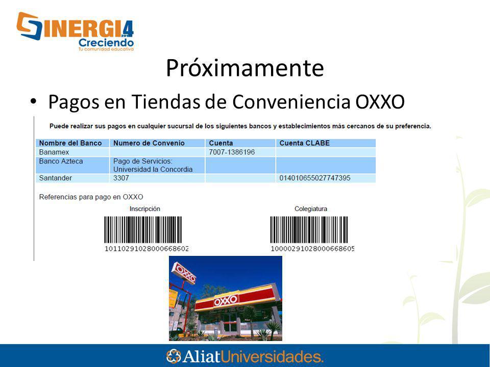 Próximamente Pagos en Tiendas de Conveniencia OXXO