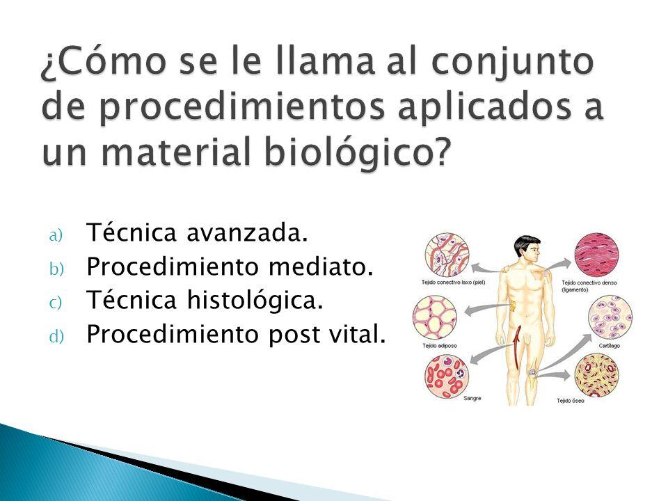 ¿Cómo se le llama al conjunto de procedimientos aplicados a un material biológico