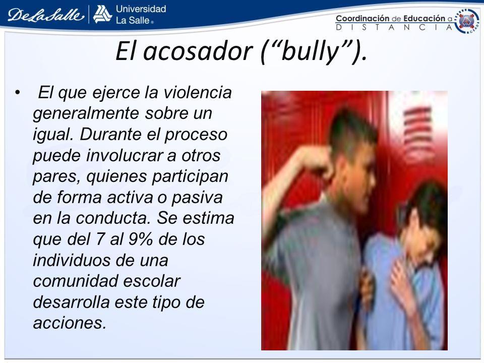 El acosador ( bully ).