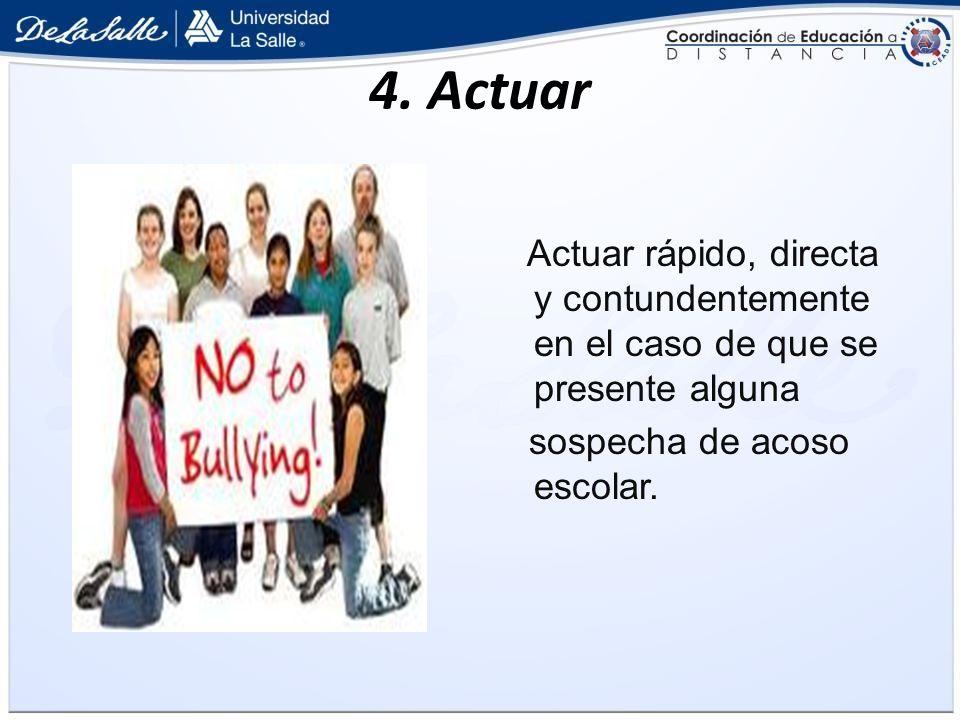 4. Actuar Actuar rápido, directa y contundentemente en el caso de que se presente alguna.