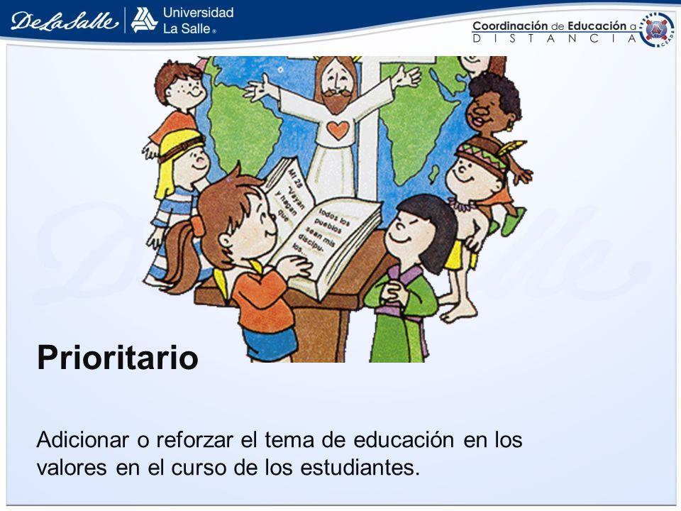 Prioritario Adicionar o reforzar el tema de educación en los valores en el curso de los estudiantes.
