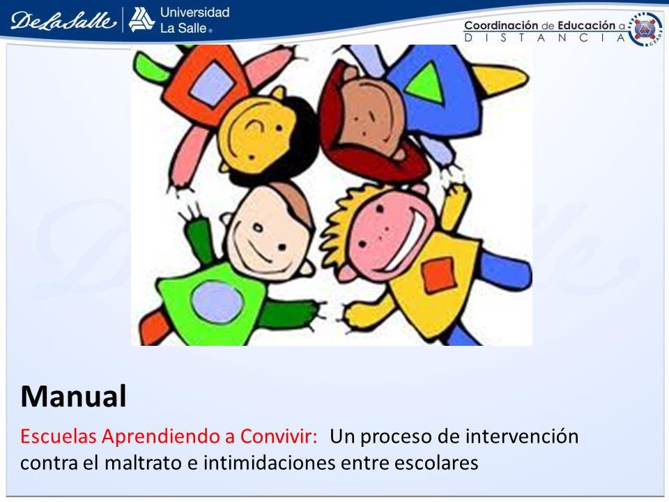 Manual Escuelas Aprendiendo a Convivir: Un proceso de intervención contra el maltrato e intimidaciones entre escolares.