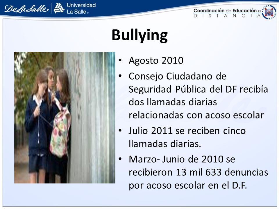 Bullying Agosto 2010. Consejo Ciudadano de Seguridad Pública del DF recibía dos llamadas diarias relacionadas con acoso escolar.
