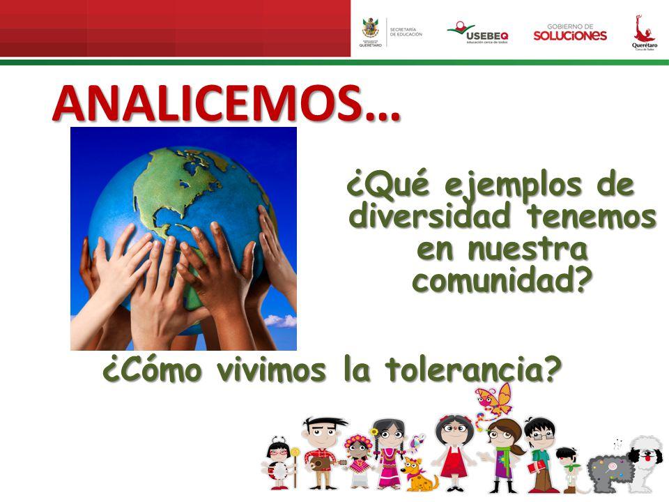ANALICEMOS… ¿Qué ejemplos de diversidad tenemos en nuestra comunidad
