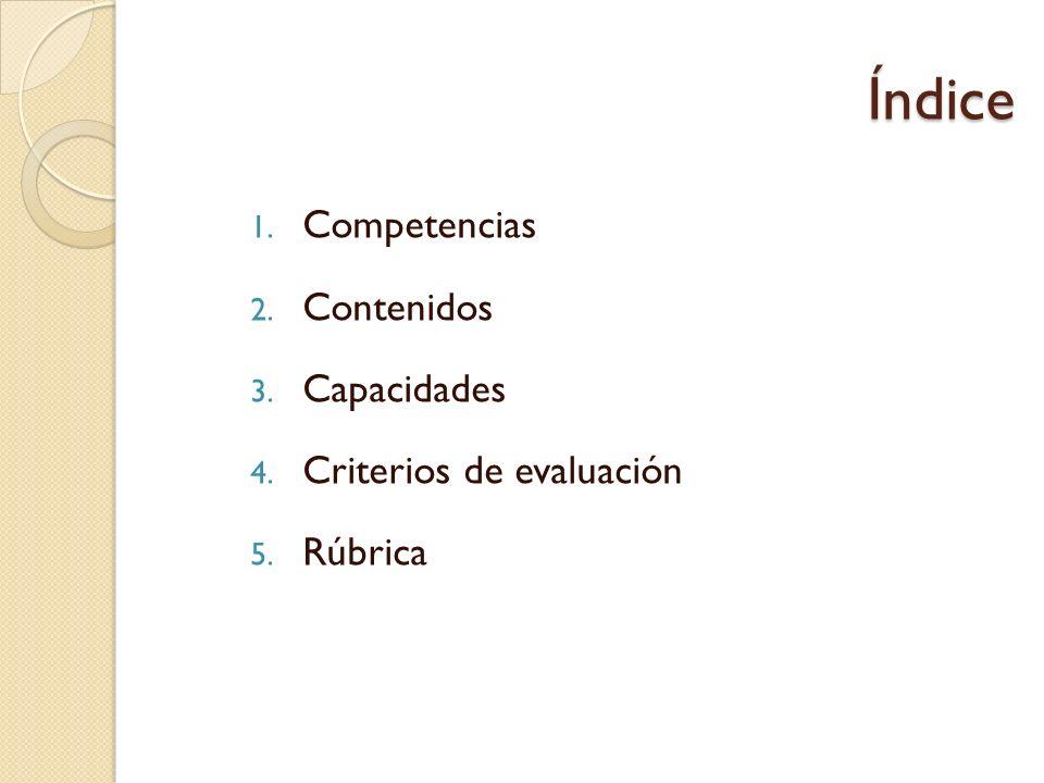 Índice Competencias Contenidos Capacidades Criterios de evaluación