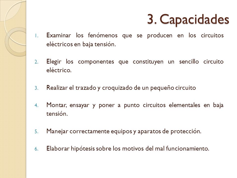 3. CapacidadesExaminar los fenómenos que se producen en los circuitos eléctricos en baja tensión.