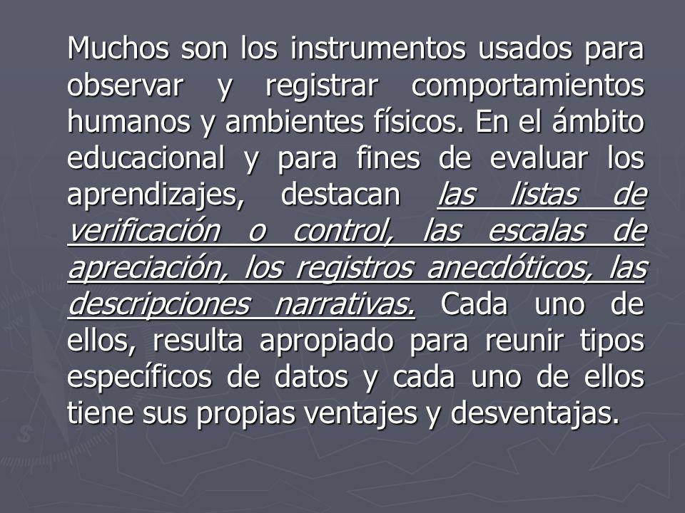 Muchos son los instrumentos usados para observar y registrar comportamientos humanos y ambientes físicos.