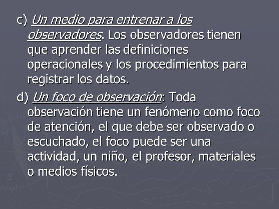 c) Un medio para entrenar a los observadores