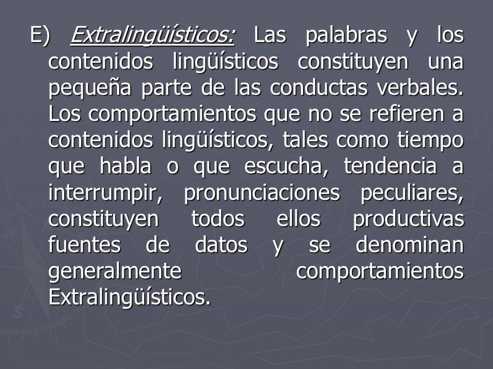 E) Extralingüísticos: Las palabras y los contenidos lingüísticos constituyen una pequeña parte de las conductas verbales.