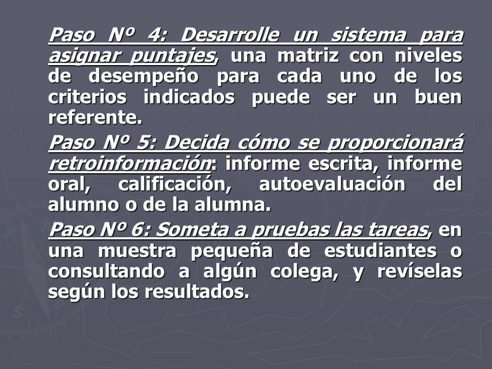 Paso Nº 4: Desarrolle un sistema para asignar puntajes, una matriz con niveles de desempeño para cada uno de los criterios indicados puede ser un buen referente.