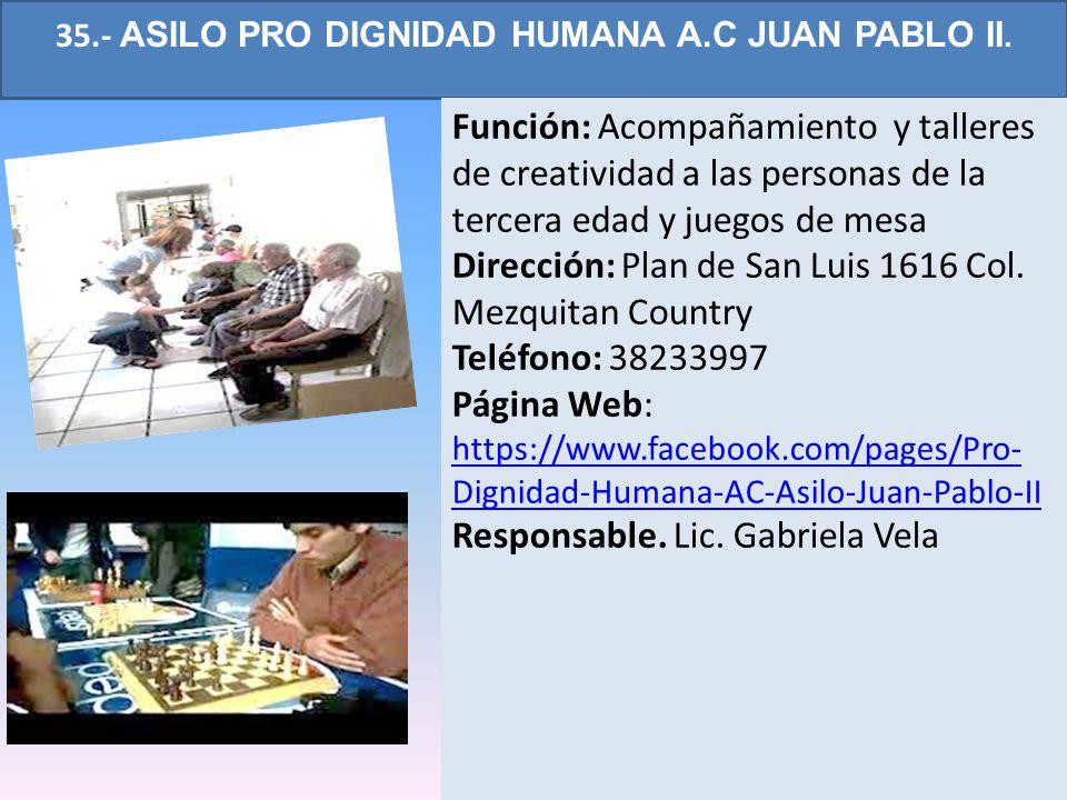 35.- ASILO PRO DIGNIDAD HUMANA A.C JUAN PABLO II.