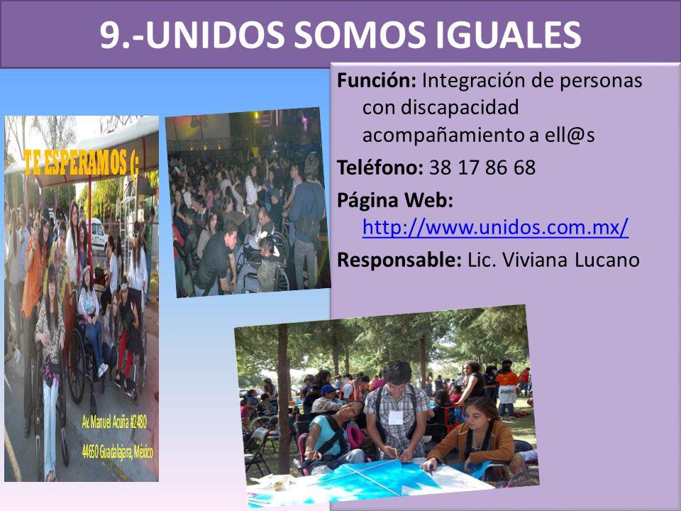 9.-UNIDOS SOMOS IGUALES Función: Integración de personas con discapacidad acompañamiento a ell@s. Teléfono: 38 17 86 68.
