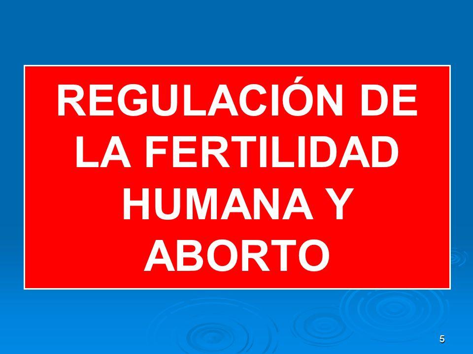 REGULACIÓN DE LA FERTILIDAD HUMANA Y ABORTO