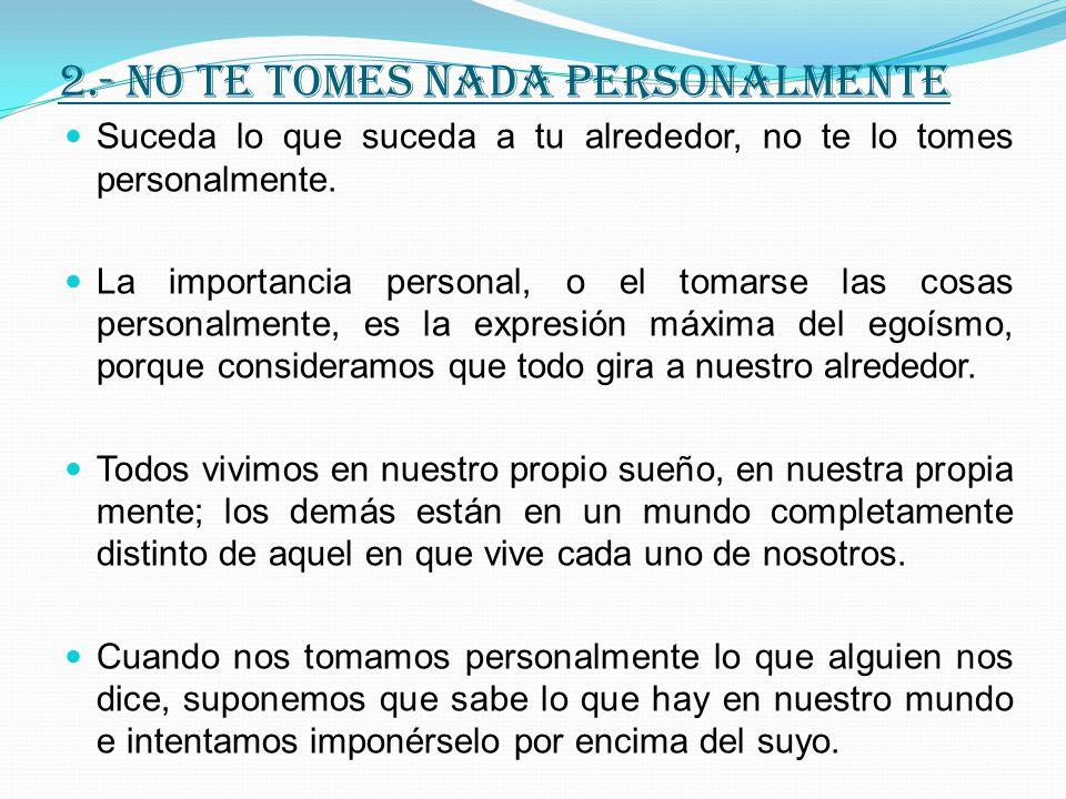 2.- NO TE TOMES NADA PERSONALMENTE