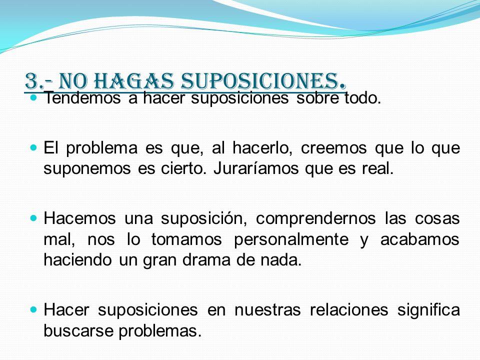 3.- no hagas suposiciones.