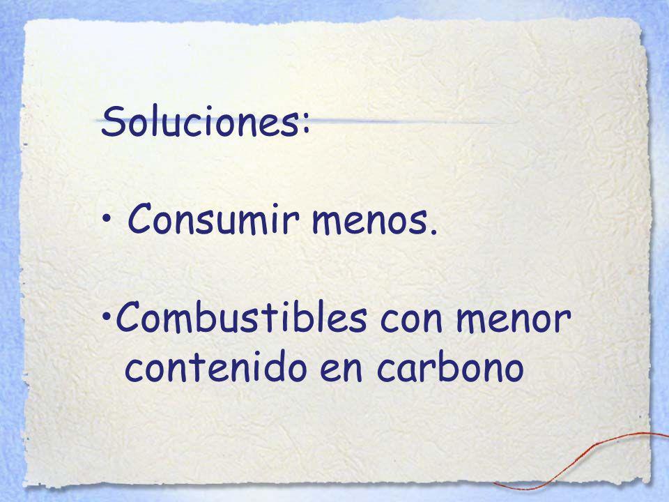 Soluciones: Consumir menos. Combustibles con menor contenido en carbono