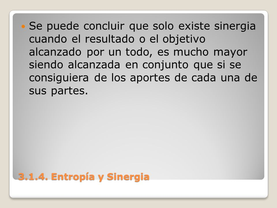 Se puede concluir que solo existe sinergia cuando el resultado o el objetivo alcanzado por un todo, es mucho mayor siendo alcanzada en conjunto que si se consiguiera de los aportes de cada una de sus partes.