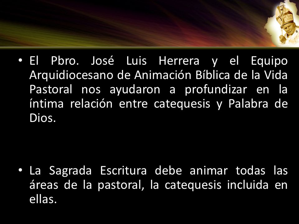 El Pbro. José Luis Herrera y el Equipo Arquidiocesano de Animación Bíblica de la Vida Pastoral nos ayudaron a profundizar en la íntima relación entre catequesis y Palabra de Dios.
