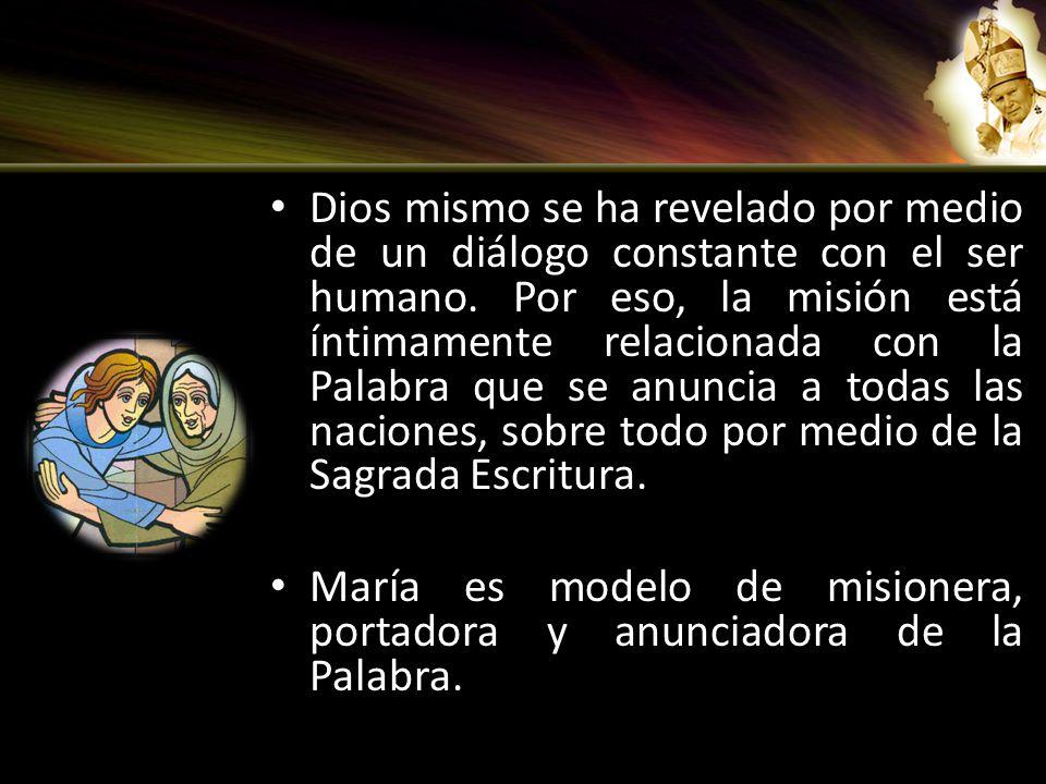 Dios mismo se ha revelado por medio de un diálogo constante con el ser humano. Por eso, la misión está íntimamente relacionada con la Palabra que se anuncia a todas las naciones, sobre todo por medio de la Sagrada Escritura.