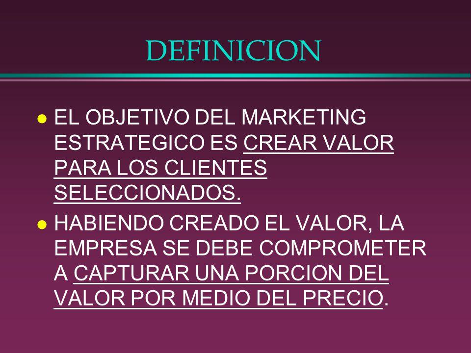 DEFINICION EL OBJETIVO DEL MARKETING ESTRATEGICO ES CREAR VALOR PARA LOS CLIENTES SELECCIONADOS.