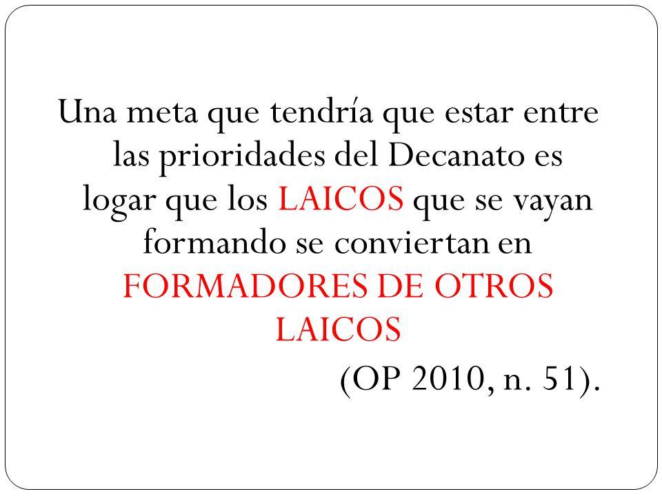 Una meta que tendría que estar entre las prioridades del Decanato es logar que los LAICOS que se vayan formando se conviertan en FORMADORES DE OTROS LAICOS (OP 2010, n.