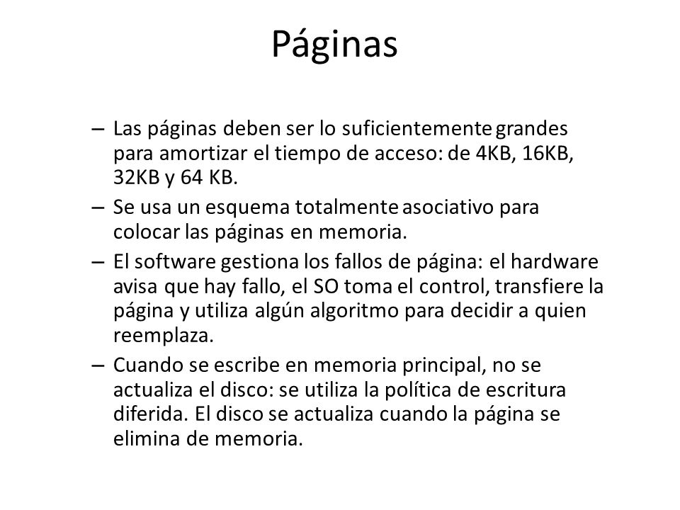 Páginas Las páginas deben ser lo suficientemente grandes para amortizar el tiempo de acceso: de 4KB, 16KB, 32KB y 64 KB.