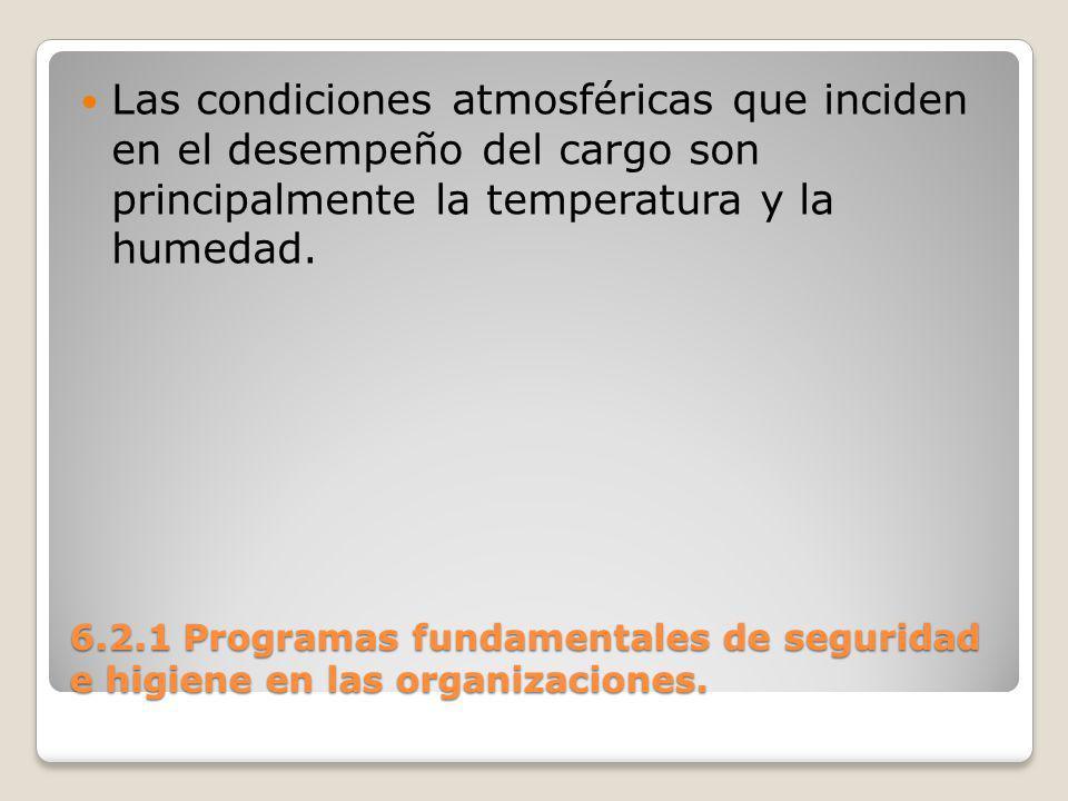 Las condiciones atmosféricas que inciden en el desempeño del cargo son principalmente la temperatura y la humedad.