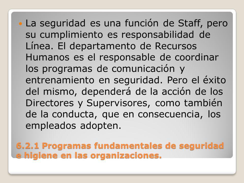 La seguridad es una función de Staff, pero su cumplimiento es responsabilidad de Línea. El departamento de Recursos Humanos es el responsable de coordinar los programas de comunicación y entrenamiento en seguridad. Pero el éxito del mismo, dependerá de la acción de los Directores y Supervisores, como también de la conducta, que en consecuencia, los empleados adopten.