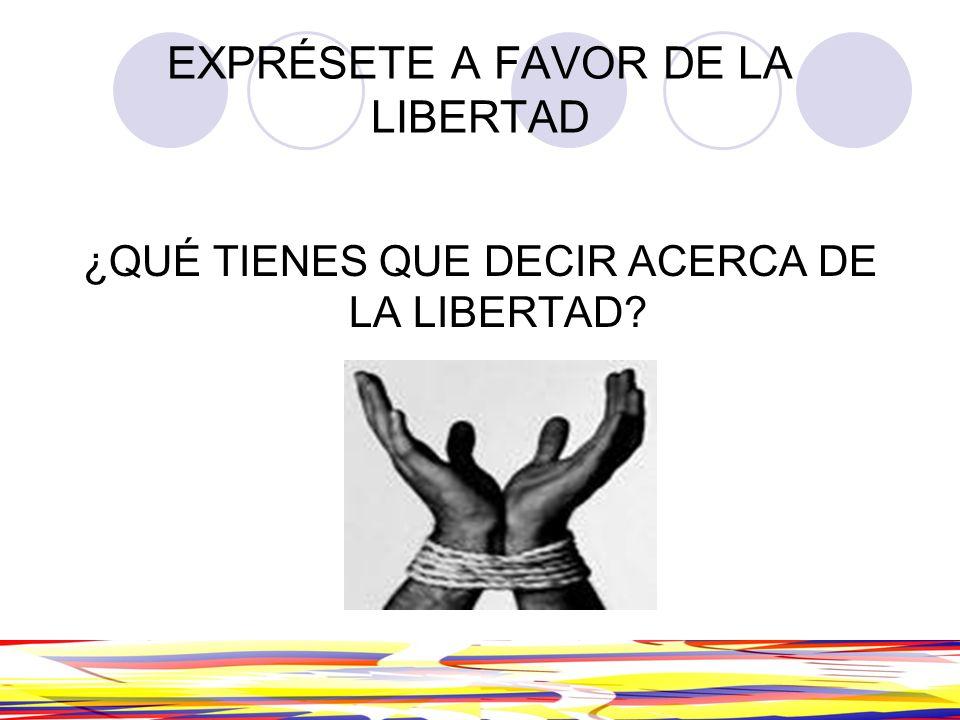 EXPRÉSETE A FAVOR DE LA LIBERTAD