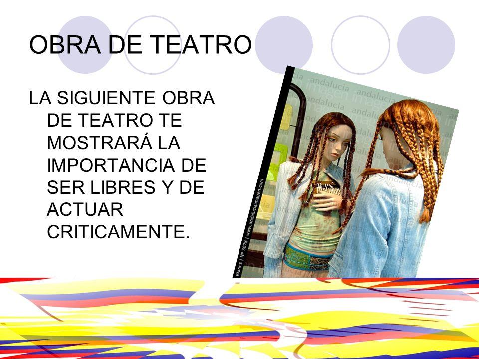 OBRA DE TEATROLA SIGUIENTE OBRA DE TEATRO TE MOSTRARÁ LA IMPORTANCIA DE SER LIBRES Y DE ACTUAR CRITICAMENTE.