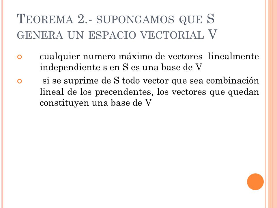 Teorema 2.- supongamos que S genera un espacio vectorial V
