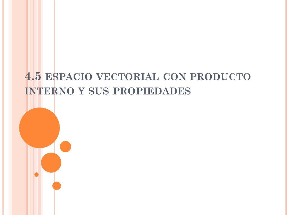 4.5 espacio vectorial con producto interno y sus propiedades